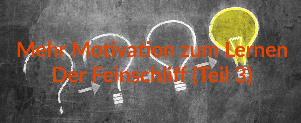 Feinschliff für Deine Motivation: 10 Tipps für (fast) grenzenlose Lernpower